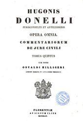 Hugonis Donelli jurisconsulti et antecessoris opera omnia: 5: Commentariorum de jure civili tomus quintus