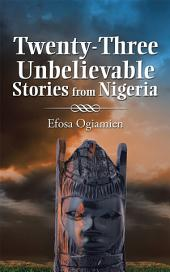 Twenty-Three Unbelievable Stories from Nigeria