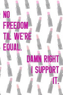 No Freedom Til We re Equal Damn Right I Support It