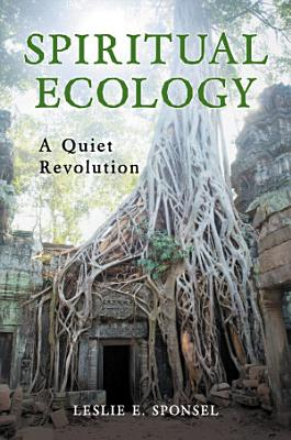 Spiritual Ecology  A Quiet Revolution