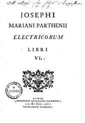 Josephi Mariani Parthenii Electricorum libri VI.