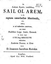 De Abrabum epocha vetustissima, Sail ol Arem, id est, ruptura catarrhactae Marebensis dicta disserit, et ad audiendam orationem ... invitat Ioannes Iacobus Reiske