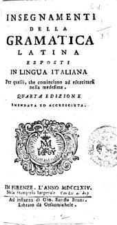 Insegnamenti della gramatica latina esposti in lingua italiana per quelli, che cominciano ad esercitarli nella medesima