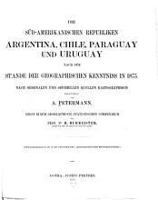 Die s  d amerikanischen republiken Argentina  Chile  Paraguay nach dem stande der geographischen kenntniss in 1875 PDF
