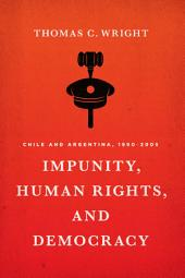 Impunity, Human Rights, and Democracy: Chile and Argentina, 1990-2005