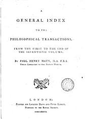 A General Index to the Philosophical Transactions: From the First to the End of the Seventieth Volume. By Paul Henry Maty, ...