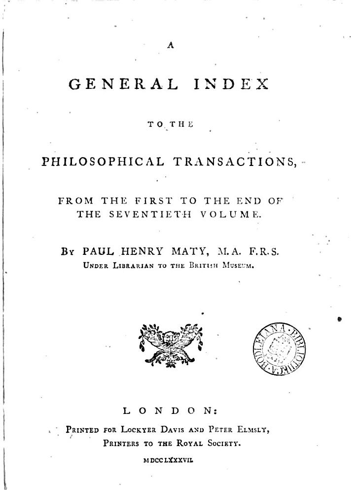A General Index to the Philosophical Transactions, from the First to the End of the Seventieth Volume