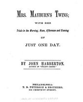 Mrs. Mayburn's Twins: With Her Trials in the Morning, Noon, Afternoon and Evening of Just One Day