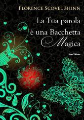 La tua parola è una bacchetta magica (Dall'autrice che ha ispirato Louise Hay)