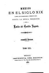 México en el siglo XIX, o sea su historia desde 1800 hasta la época presente: Volumen 21