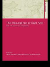 The Resurgence of East Asia: 500, 150 and 50 Year Perspectives