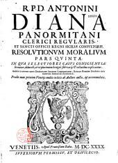 R. P. D. Antonini Diana... Resolutiones morales in compendium redactae et in ord. alphab. digestae...