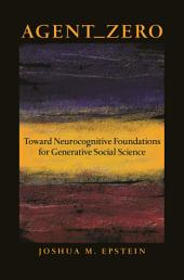 Agent_Zero: Toward Neurocognitive Foundations for Generative Social Science: Toward Neurocognitive Foundations for Generative Social Science