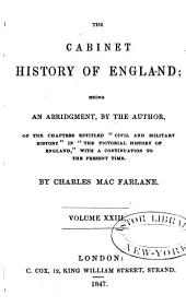 "The Cabinet History of England: Being an Abridgment, by the Author, of the Chapters Entitled ""Civil and Military History"" in ""The Pictorial History of England,"" with a Continuation to the Present Time, Volumes 23-24"
