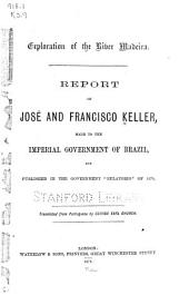 """Exploration of the River Madeira: Report of José and Francisco Keller, Made to the Imperial Government of Brazil and Published in the Government """"Relatorio"""" of 1870"""