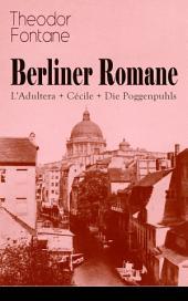 Berliner Romane: L'Adultera + Cécile + Die Poggenpuhls (Vollständige Ausgabe): Alltagsgeschichten und poetische Bilder aus dem Berlin der Gründerjahre