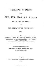 Narrative of events during the invasion of Russia by Napoléon Bonaparte and the retreat of the French Army 1812: Edited by his nephew Herbert Randolph