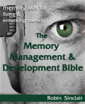 The Memory Management and Development Bible : Memory Aids For Fixing And Enhancing Memory!