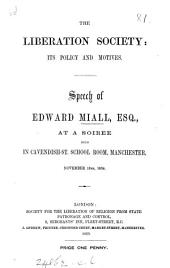 The Liberation Society, Its Policy and Motives: Speech of Edward Miall ... at a Soiree Held in Cavendish-St. School Room, Manchester, November 18th, 1859