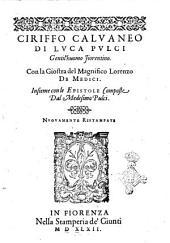 Ciriffo Caluaneo di Luca Pulci gentil'huomo fiorentino. Con la Giostra del Magnifico Lorenzo de Medici. Insieme con le Epistole composte dal medesimo Pulci