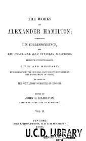 The Works of Alexander Hamilton: Miscellanies, 1774-1789: A full vindication; The farmer refuted; Quebec bill; Resolutions in Congress; Letters from Phocion; New-York Legislature, etc