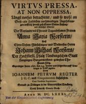 Virtus Pressa, At Non Oppressa: Längst vorher betrachteter ... Seelen-Außzug, und tödtlicher Hintritt Der Weylandt ... Frauen Anna Maria Forsterin ...