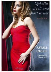 Ophelia, le vite di una ghost writer. Fatali utopie: Fatali utopie