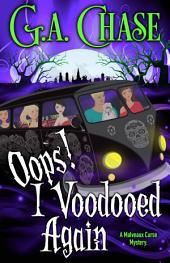 Oops! I Voodooed Again: A Malveaux Curse Mystery, Book 3