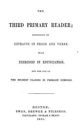 The Third Primary Reader: Consisting of Extracts in Prose and Verse. With Exercises in Enunciation. For the Use of the Highest Classes in Primary Schools