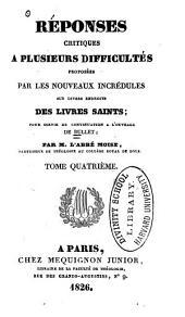 Réponses critiques à plusieurs difficultés proposées par les nouveaux incrédules sur divers endroits des livres saints: Volume4