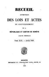 Recueil authentique des lois et actes du Gouvernement de la République et Canton de Genève: Volume 49