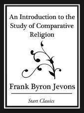 An Introduction to the Study of Comparative Religion (Start Classics)