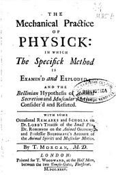 The mechanical practice of physick: in which the specifick method is examin'd and exploded ...