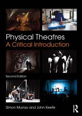 Physical Theatres: A Critical Introduction, Edition 2