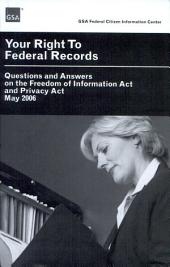 Your Right to Federal Records: Questions and Answers on the Freedom of Information Act and Privacy Act