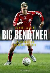 Big Bendtner: En biografi om Nicklas Bendtner