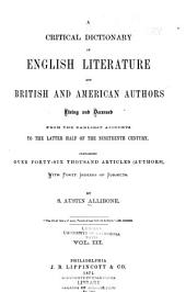 A Critical Dictionary of English Literature and British and American Authors: Living and Deceased from the Earliest Accounts to the Latter Half of the Nineteenth Century. Containing Over Forty-three Thousand Articles (authors), with Forty Indexes of Subjects, Volume 3