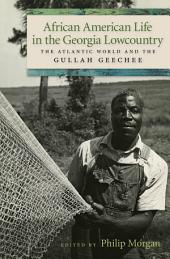 African American Life in the Georgia Lowcountry: The Atlantic World and the Gullah Geechee