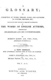 A Glossary: Or Collection of Words, Phrases, Names, and Allusions to Customs, Proverbs, Etc., which Have Been Thought to Require Illustration, in the Works of English Authors, Volume 1