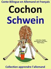 Cochon - Schwein: Conte Bilingue en Français et Allemand: Collection apprendre l'allemand