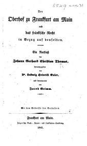 Der Oberhof zu Frankfurt am Main und das Fränkische Recht in Bezug auf denselben. ... Herausgegeben von Dr. L. H. Euler, und bevorwortet von J. Grimm, etc