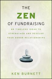 The Zen of Fundraising: 89 Timeless Ideas to Strengthen and Develop Your Donor Relationships