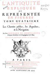 L'antiquité expliquée et représentée en figures: Les chemins publics, les aqueducs, & la navigation. Tome quatrieme, seconde partie, Volume2;Volume4