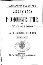 Código de procedimientos civiles del Estado de Hidalgo: decretado por la XII legislatura del mismo