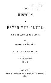 The History of Peter the Cruel, King of Castile and Leon: With Additional Notes, Volumes 1-2