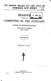 Hearings Before the Committee on the Judiciary, House of Representatives, Sixty-sixth Congress, First[-third] Session: To grant relief to the city of Hoboken, New Jersey