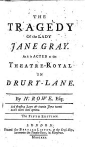 The Tragedy of the Lady Jane Gray ... The Fifth Edition