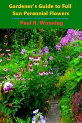 Gardener's Guide to Full Sun Perennials: A Manual for the Care of Full Sun Perennial Flower Garden