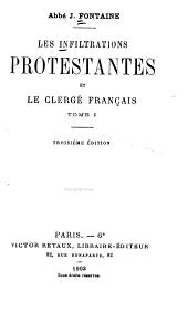 Les infiltrations Protestantes et le clergé français: Volume1