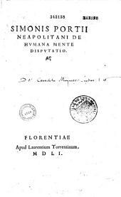 Simonis Portii Neapolitani De humana mente disputatio